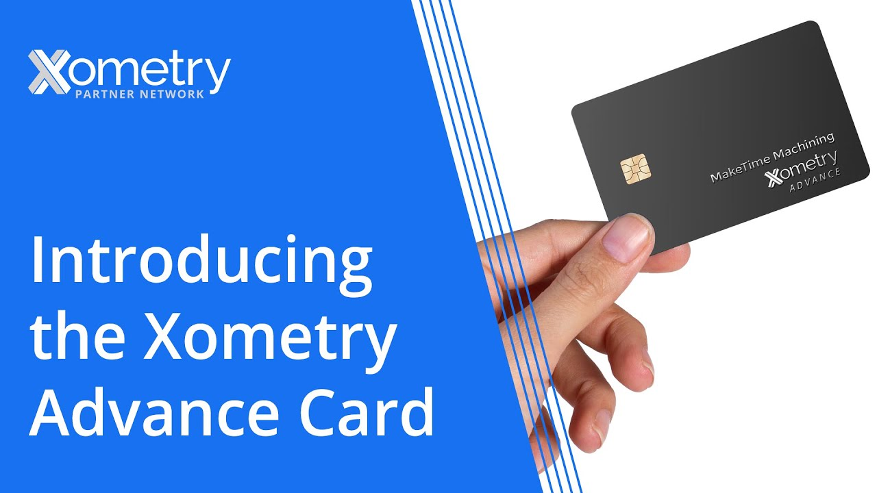 Finally, A Card That Works With You | Introducing the New Xometry Advance Card