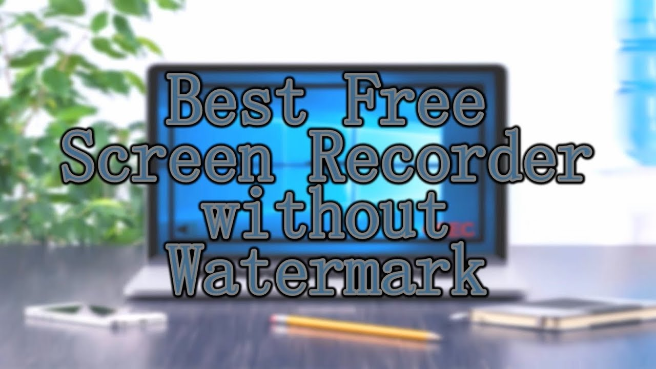 5 Best Free Screen Recorders without Watermark 2018