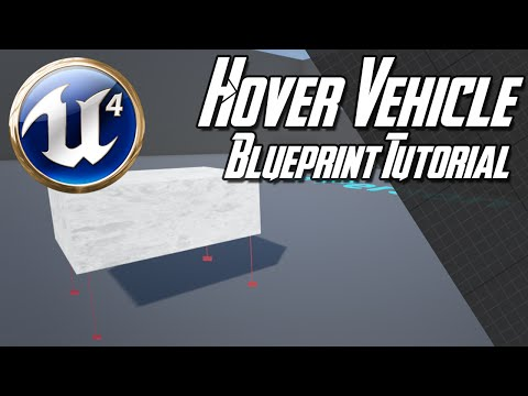 [Unreal Engine 4.7+] Hover Vehicle Blueprint Tutorial
