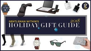 10 Last Minute Gift Ideas For Yourself | Holiday Gift Guide 2018 | GENTLEMAN WITHIN