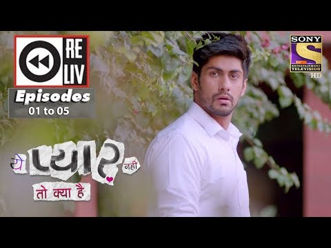 Weekly Reliv - Yeh Pyaar Nahi Toh Kya Hai - 19th Mar to 23rd Mar 2018 - Episode 01 to 05