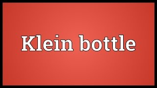 Klein bottle Meaning