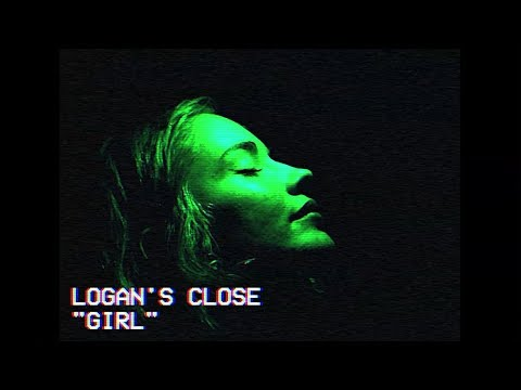 Logan's Close - Girl [Official Video]