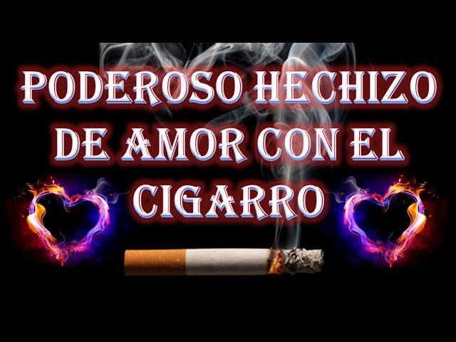 PODEROSO HECHIZO DE AMOR CON EL CIGARRO