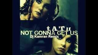 Tatu - Not Gonna Get Us (Kamran Remix)