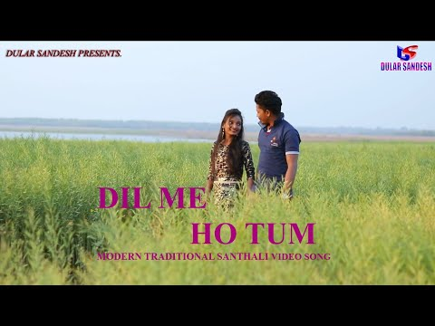 Dil me ho tum new modern traditional santhali video
