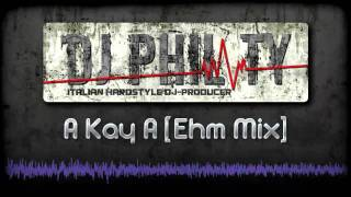 Dj Phil Ty - A Kay A (Ehm Mix)