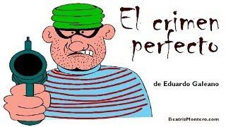 El crimen perfecto - Cuentos cortos para adultos - Eduardo Galeano - Con subtítulos(El crimen perfecto, cuento breve de