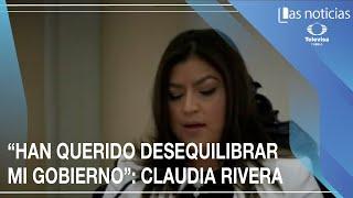 """""""Han querido desequilibrar mi gobierno"""": Claudia Rivera"""