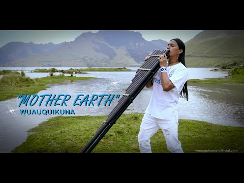 """MOTHER EARTH"" Wuauquikuna (Official Music Video)"