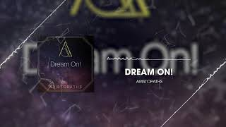 ARISTOPATHS - Dream On! [Official Single]