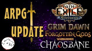 ARPG Update - POE PS4 Synthesis Date, Grim Dawn release date, Warhammer Chaosbane Beta thoughts