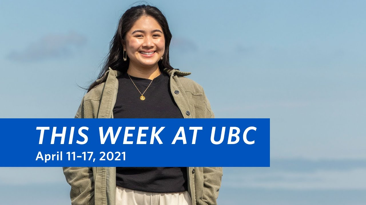 This Week at UBC: April 11–17, 2021