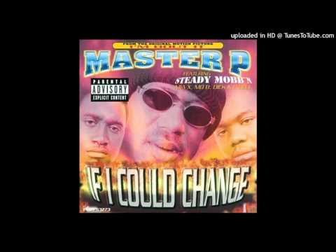 Master P -If I Could Change (Ft. Steady Mobb'n) HQ