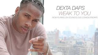 Weak To You - Dexta Daps (Jan. 2018)