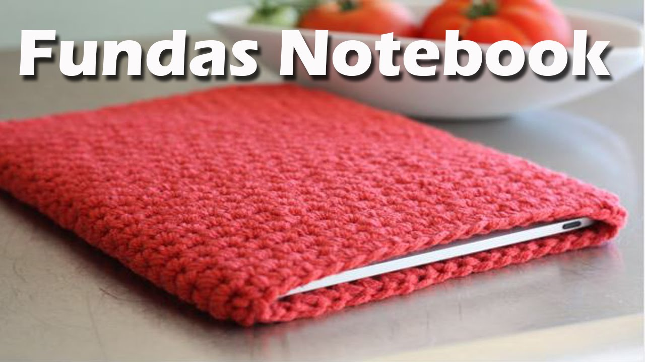 Fundas para notebook laptop tejidas a crochet youtube - Fundas para pc portatil ...