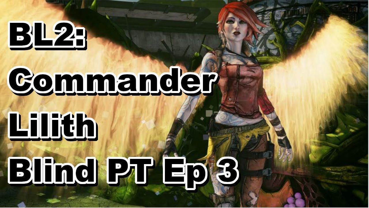 BL2: Commander Lilith Fight for Sanctuary DLC Blind PT Ep #3 w/commentary