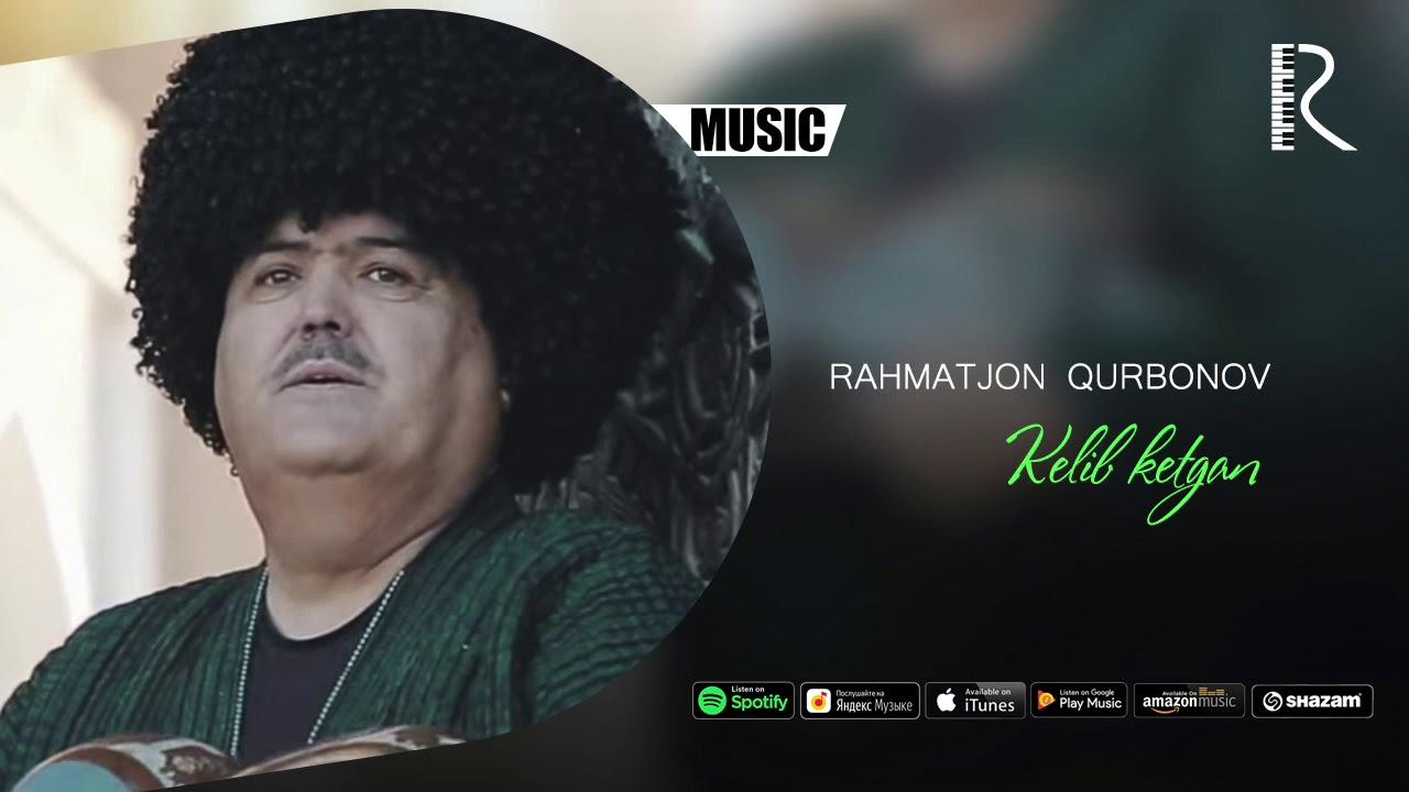 Rahmatjon Qurbonov - Kelib ketgin (music version)