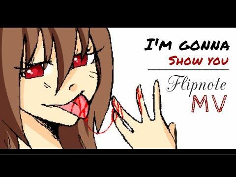 [MV] I'm gonna show you - FLIPNOTE