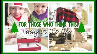 FOR THOSE WHO THINK THIS! | DAY IN THE LIFE OF A STAY AT HOME MOM 2019