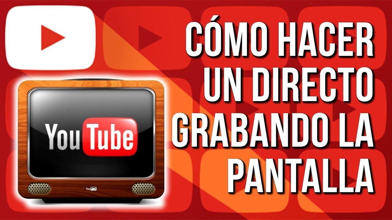 Como Hacer Un Directo En Youtube Grabando La Pantalla Youtube