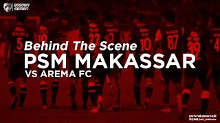 Behind The Scene - PSM MAKASSAR vs Arema FC