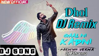 Gaal Ni Kadni Remix Dhol Mix | Parmish Verma | Desi Crew | Latest Punjabi Song 2018 | DjMix