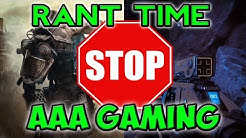 RANT TIME - AAA Gaming Sucks...