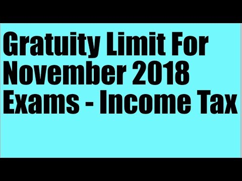 Gratuity Limit For November 2018 Exams - Income Tax Quickie