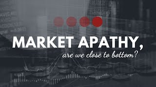 Market Apathy, are we close to bottom?