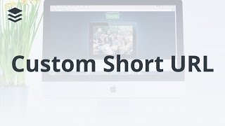 How To Get Your Own Custom Short URL