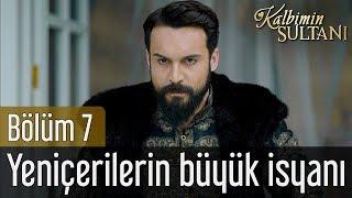 Kalbimin Sultanı 7. Bölüm - Yeniçeri'nin Büyük İsyanı