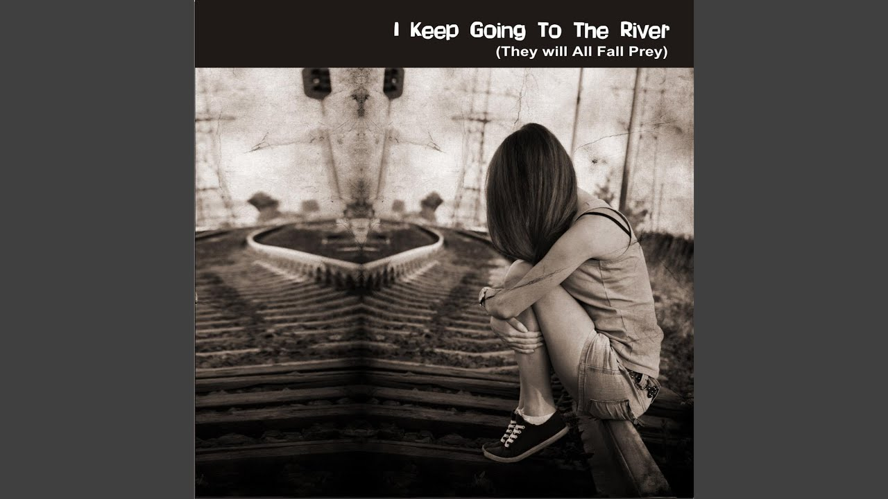 I keep going to the river to pray