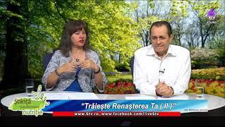 STIINTA, TRANSFORMARE, NUTRITIE 2018 10 15 - Simona Ionita - Ioan Haiduc - Trăiește renașterea ta II