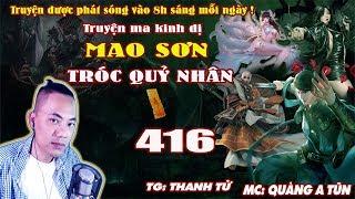 Mao Sơn Tróc Quỷ Nhân [ Tậpa 416 ] Gặp Lại Thanh Vân Tử - Truyện ma pháp sư - Quàng A Tũn