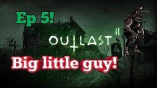 Outlast 2!! Big little guy!! Ep. 5