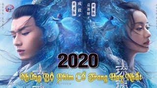 NHỮNG BỘ PHIM CỔ TRANG TRUNG QUỐC HAY NHẤT 2020
