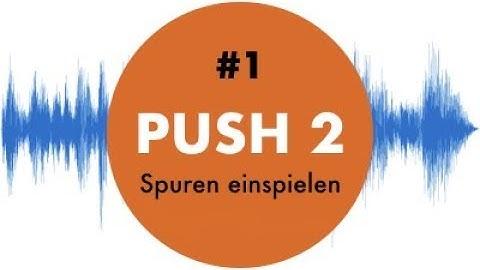 Push 2 Tutorial deutsch #1 Spuren aufnehmen