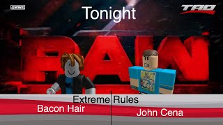 Roblox RAW (Road To Robloxslam!) John Cena VS Bacon Hair (Extreme Rules Match)