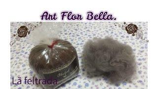 Como fazer lã feltrada em casa Art Flor bella