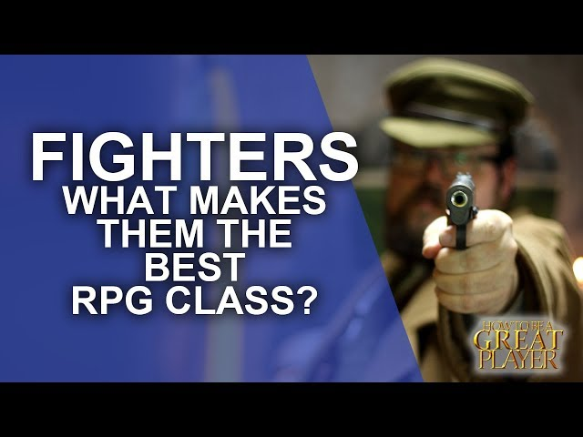 The Fighter: What makes them the best class? - RPG Class Spotlight - How to be a Great Role Player