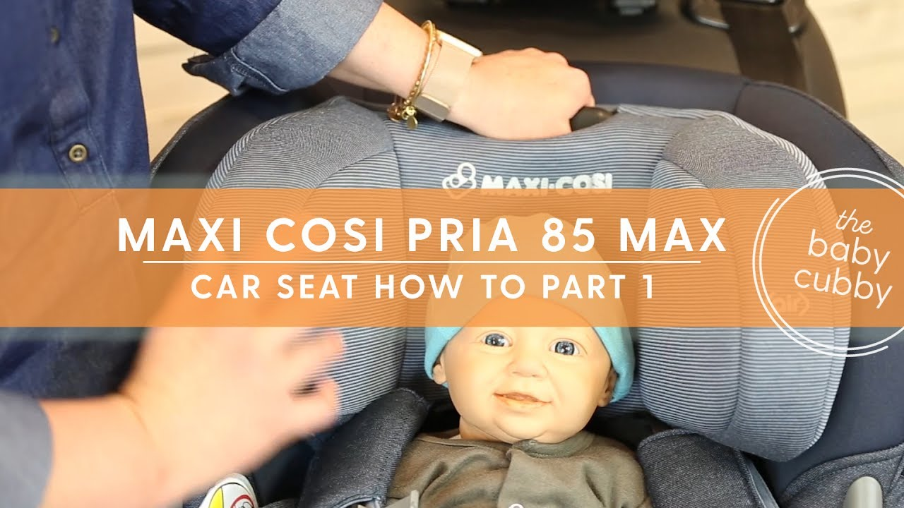 PART 1: Setting Up Your Maxi Cosi Pria 85 Car Seat for Rear Install ...
