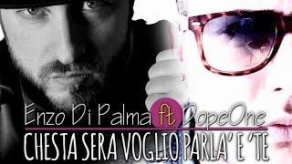 Enzo Di Palma Ft. Dope One - Chesta Sera Voglio Parla