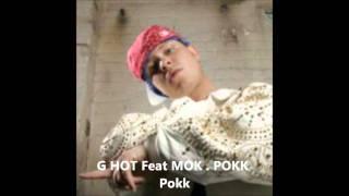G-Hot feat MOK - Pokk Pokk