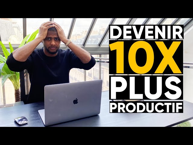 COMMENT DEVENIR 10X PLUS PRODUCTIF