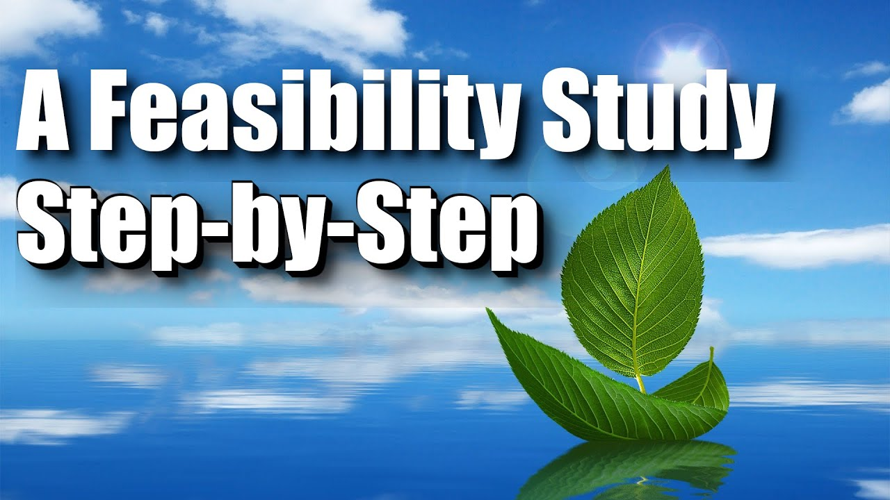 A feasibility study step by step youtube a feasibility study step by step wajeb