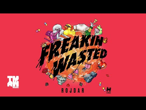 Rojdar - Freakin Wasted