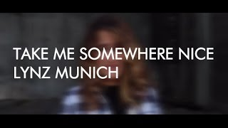 Take Me Somewhere Nice - Lynz Munich