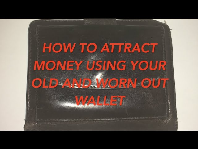 How to attract money using your old and worn out wallet?