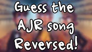 Guess the AJR Song Reversed Part 2!